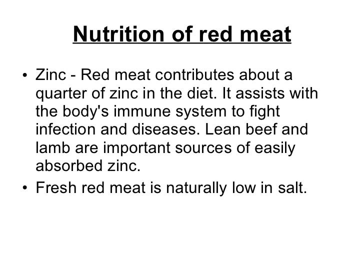 Nutrition of red meat <ul><li>Zinc - Red meat contributes about a quarter of zinc in the diet. It assists with the body's ...