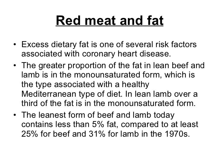 Red meat and fat <ul><li>Excess dietary fat is one of several risk factors associated with coronary heart disease.  </li><...