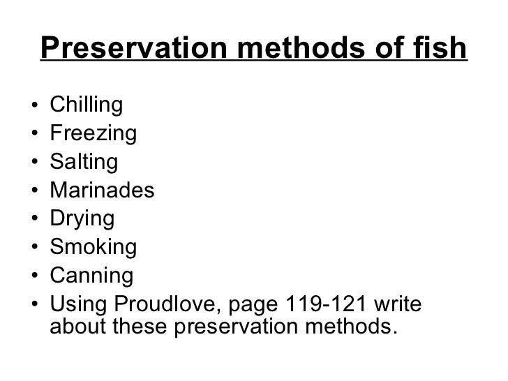 Preservation methods of fish <ul><li>Chilling  </li></ul><ul><li>Freezing </li></ul><ul><li>Salting </li></ul><ul><li>Mari...