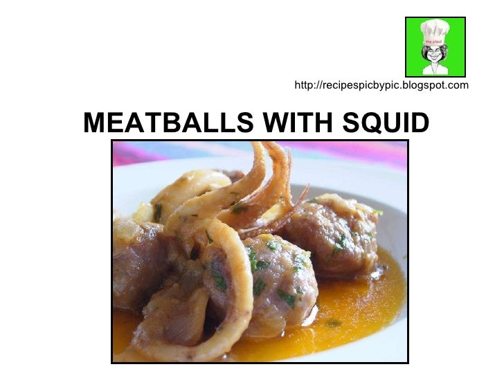 MEATBALLS WITH SQUID http://recipespicbypic.blogspot.com