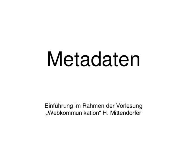 """Metadaten Einführung im Rahmen der Vorlesung """"Webkommunikation"""" H. Mittendorfer"""