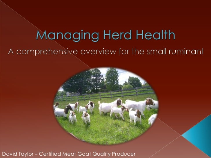 Managing Herd Health<br />A comprehensive overview for the small ruminant<br />David Taylor – Certified Meat Goat Quality ...