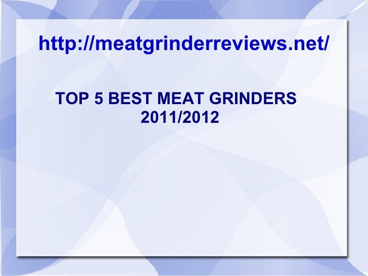 http://meatgrinderreviews.net/ TOP 5 BEST MEAT GRINDERS 2011/2012