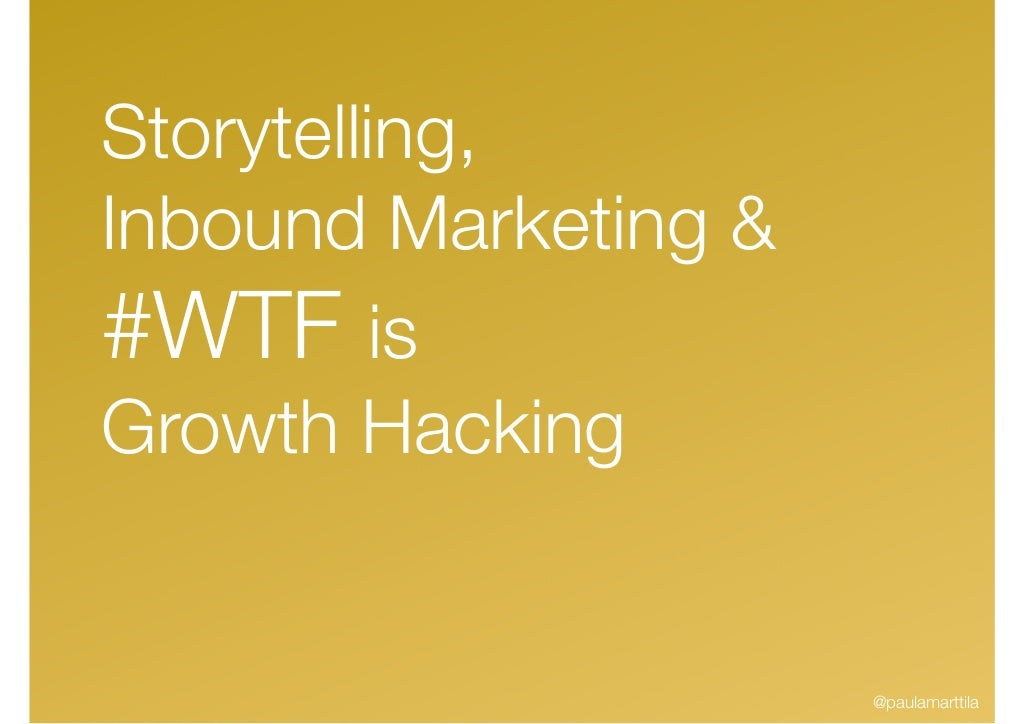 Why Startups Need Storytelling and Inbound Marketing, and #WTF is Growth Hacking