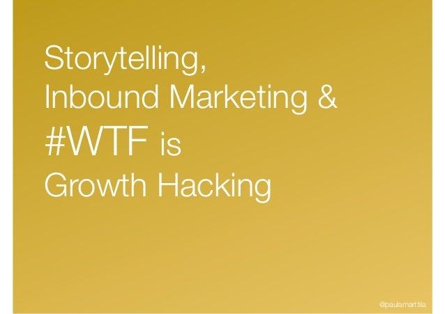 Storytelling, Inbound Marketing & #WTF is Growth Hacking @paulamarttila