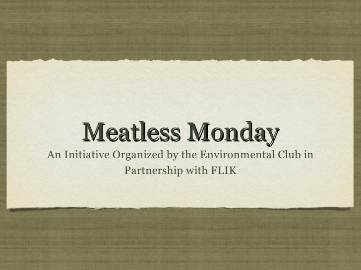 Meatless Monday <ul><li>An Initiative Organized by the Environmental Club in Partnership with FLIK </li></ul>