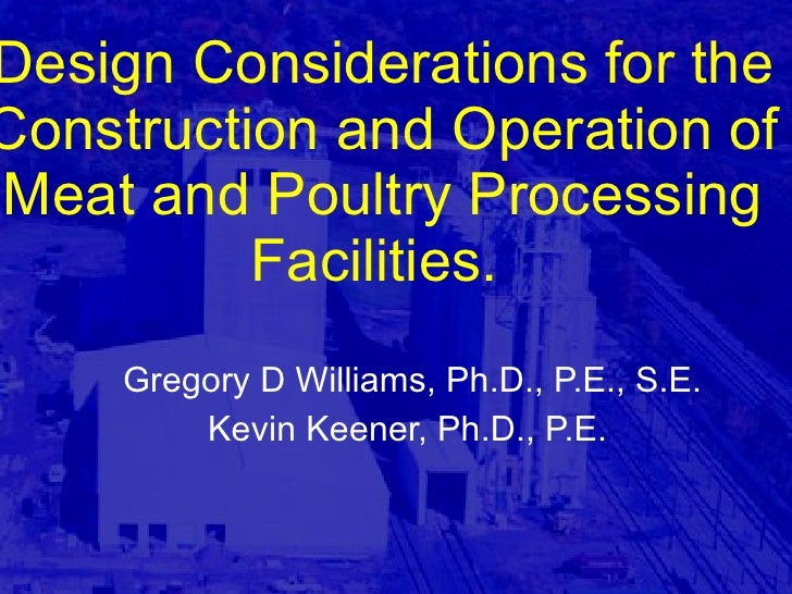 Design Considerations for the Construction and Operation of Meat and Poultry Processing Facilities.  Gregory D Williams, P...