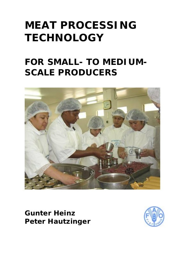 MEAT PROCESSING TECHNOLOGY FOR SMALL- TO MEDIUM- SCALE PRODUCERS Gunter Heinz Peter Hautzinger