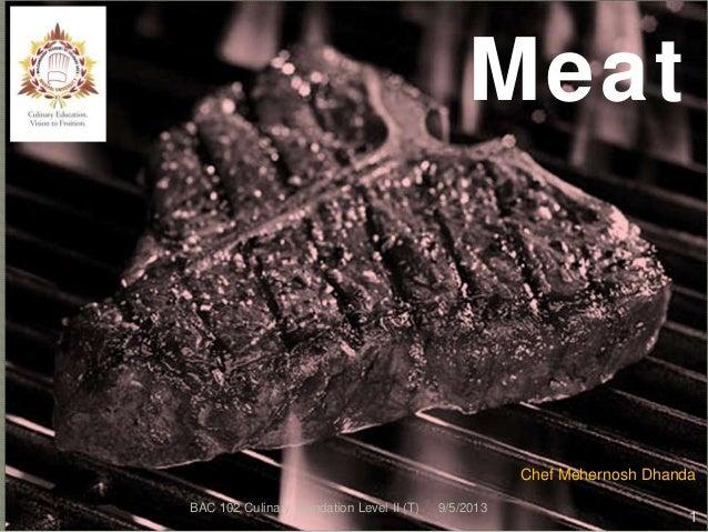 1 Meat 9/5/2013BAC 102 Culinary foundation Level II (T) Chef Mehernosh Dhanda