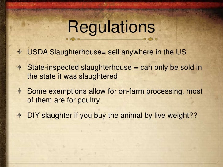 Regulations USDA Slaughterhouse= sell anywhere in the US State-inspected slaughterhouse = can only be sold in  the state...