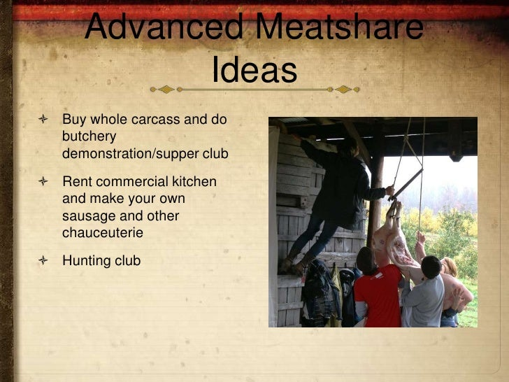 Advanced Meatshare            Ideas Buy whole carcass and do  butchery  demonstration/supper club Rent commercial kitche...