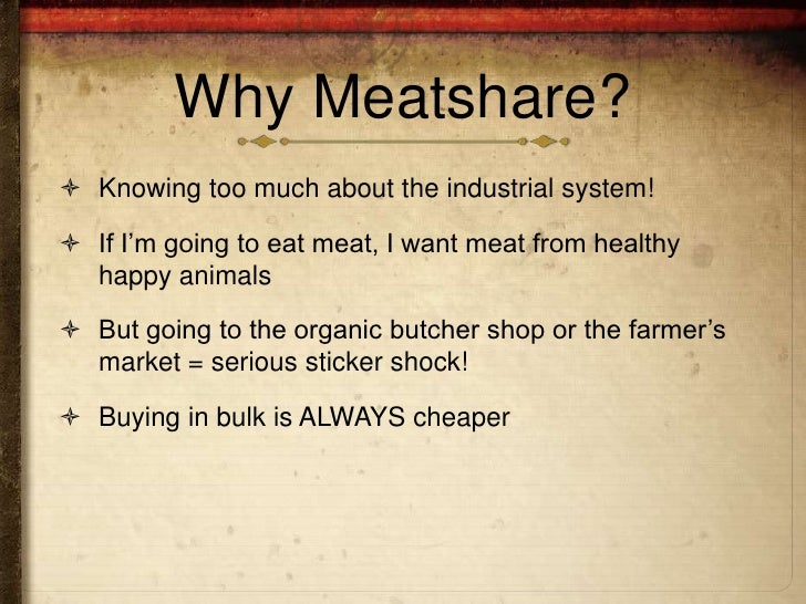 Why Meatshare? Knowing too much about the industrial system! If I'm going to eat meat, I want meat from healthy  happy a...