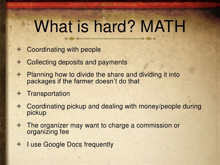 What is hard? MATH Coordinating with people Collecting deposits and payments Planning how to divide the share and divid...