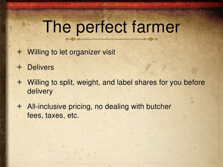 The perfect farmer Willing to let organizer visit Delivers Willing to split, weight, and label shares for you before  d...