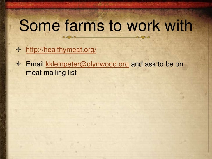 Some farms to work with http://healthymeat.org/ Email kkleinpeter@glynwood.org and ask to be on  meat mailing list