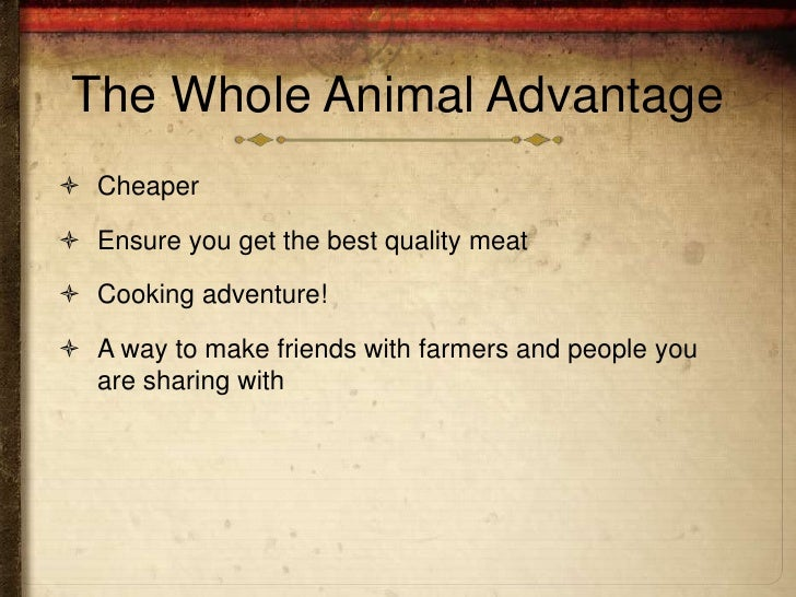 The Whole Animal Advantage Cheaper Ensure you get the best quality meat Cooking adventure! A way to make friends with ...
