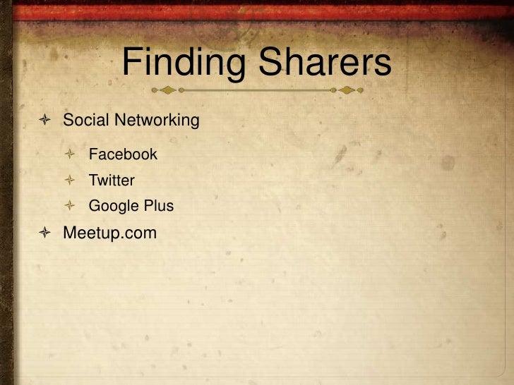 Finding Sharers Social Networking    Facebook    Twitter    Google Plus Meetup.com