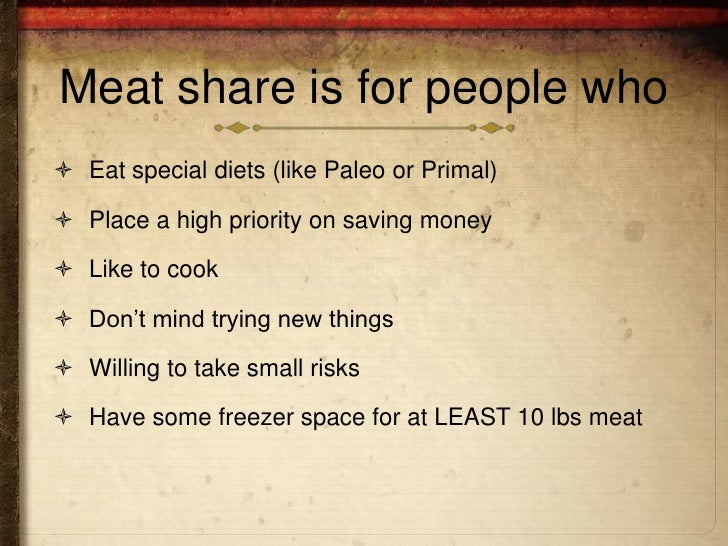 Meat share is for people who Eat special diets (like Paleo or Primal) Place a high priority on saving money Like to coo...
