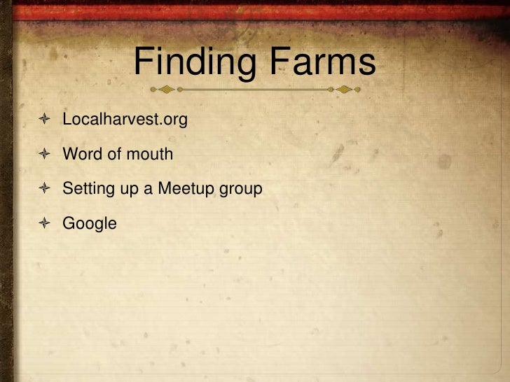 Finding Farms Localharvest.org Word of mouth Setting up a Meetup group Google