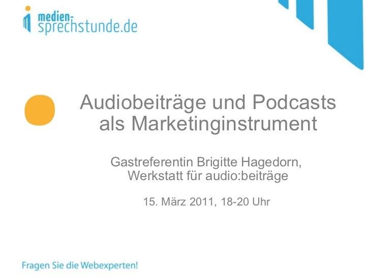 Audiobeiträge und Podcasts als Marketinginstrument Gastreferentin Brigitte Hagedorn,  Werkstatt für audio:beiträge 15. Mär...
