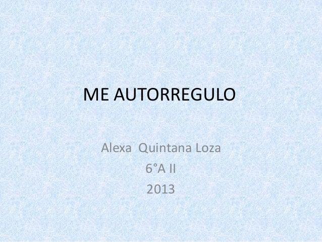 ME AUTORREGULO Alexa Quintana Loza 6°A II 2013