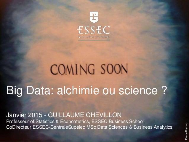 Big Data: alchimie ou science ? Janvier 2015 - GUILLAUME CHEVILLON Professeur of Statistics & Econometrics, ESSEC Business...