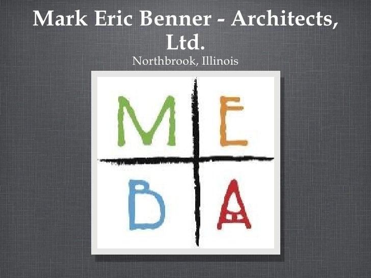 Mark Eric Benner - Architects, Ltd. <ul><li>Northbrook, Illinois </li></ul>