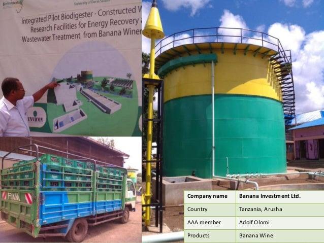 Company name Banana Investment Ltd. Country Tanzania, Arusha AAA member Adolf Olomi Products Banana Wine