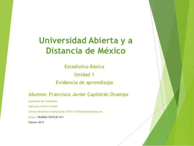 Universidad Abierta y a Distancia de México Estadística Básica Unidad 1 Evidencia de aprendizaje Alumno: Francisco Javier ...