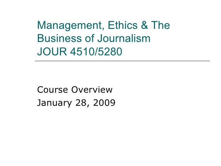 Management, Ethics & The Business of Journalism JOUR 4510/5280 Course Overview January 28, 2009