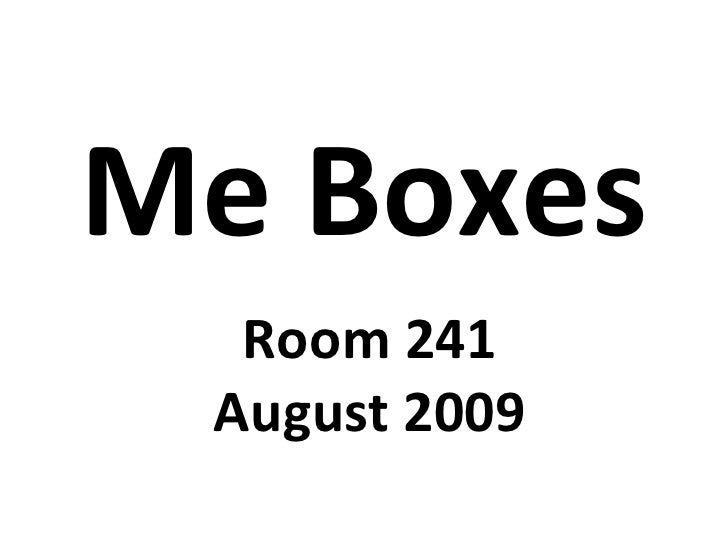 Me Boxes Room 241 August 2009