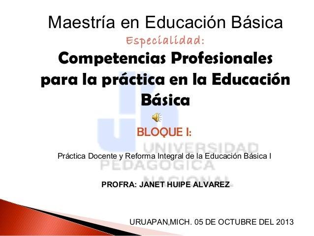 Maestría en Educación Básica Especialidad:  Competencias Profesionales para la práctica en la Educación Básica BLOQUE I: P...