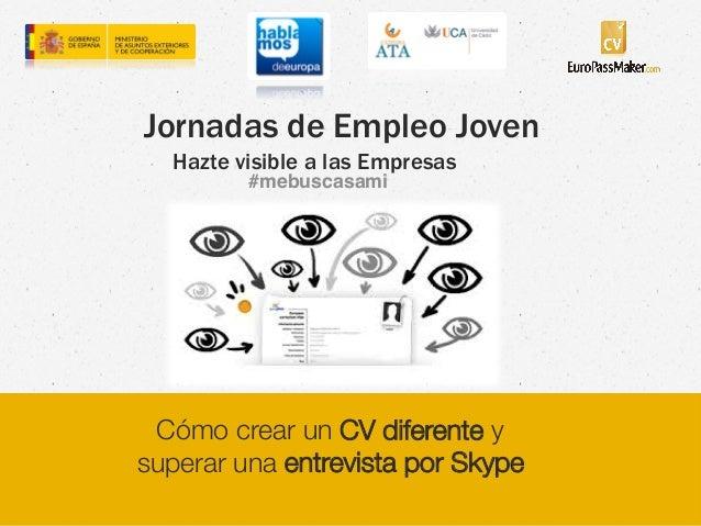Jornadas de Empleo Joven  Hazte visible a las Empresas  #mebuscasami !  Cómo crear un CV diferente y  superar una entrevis...