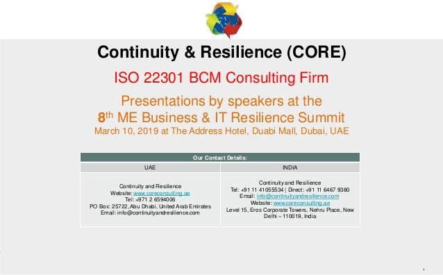 1 1 Continuity & Resilience (CORE) ISO 22301 BCM Consulting Firm Presentations by speakers at the 8th ME Business & IT Res...