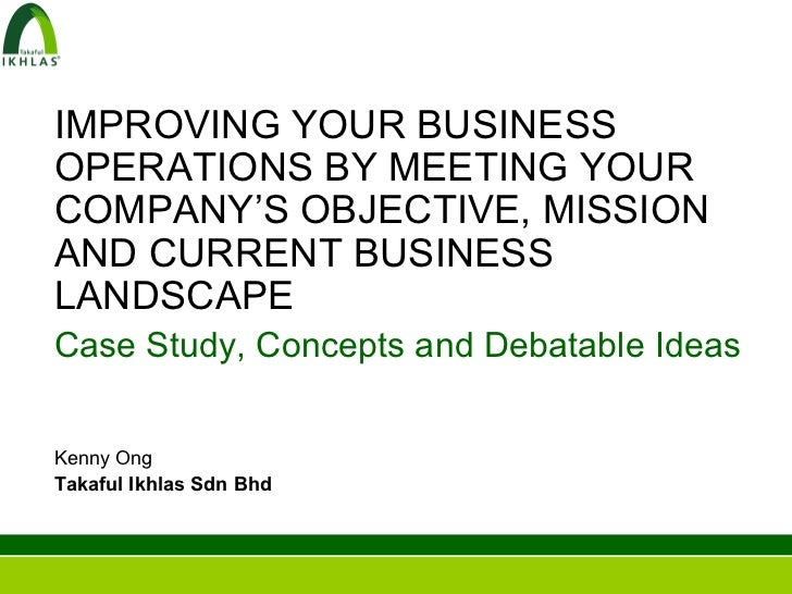 IMPROVING YOUR BUSINESSOPERATIONS BY MEETING YOURCOMPANY'S OBJECTIVE, MISSIONAND CURRENT BUSINESSLANDSCAPECase Study, Conc...