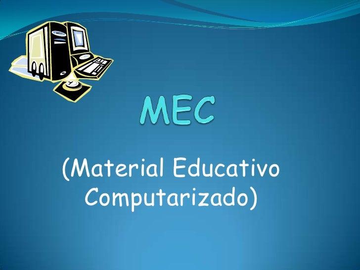 MEC<br />(Material Educativo Computarizado)<br />
