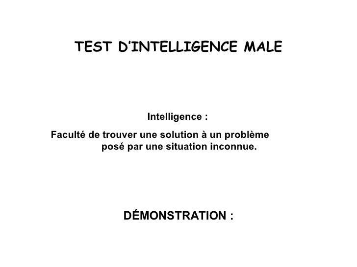 TEST D'INTELLIGENCE MALE Intelligence :  Faculté de trouver une solution à un problème  posé par une situation inconnue. D...
