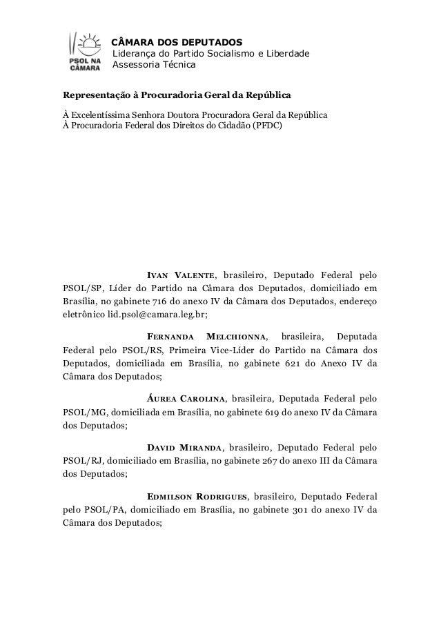 CÂMARA DOS DEPUTADOS Liderança do Partido Socialismo e Liberdade Assessoria Técnica Representação à Procuradoria Geral da ...