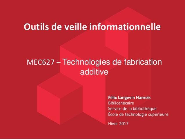 Félix Langevin Harnois Bibliothécaire Service de la bibliothèque École de technologie supérieure Hiver 2017 MEC627 – Techn...