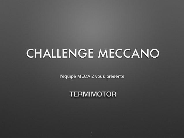 TERMIMOTOR l'équipe MECA 2 vous présente CHALLENGE MECCANO 1