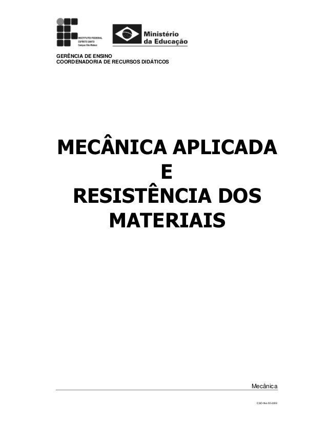 CSO-Ifes-55-2009 GERÊNCIA DE ENSINO COORDENADORIA DE RECURSOS DIDÁTICOS MECÂNICA APLICADA E RESISTÊNCIA DOS MATERIAIS Mecâ...