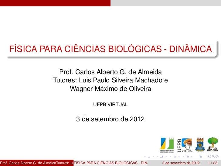 FÍSICA PARA CIÊNCIAS BIOLÓGICAS - DINÂMICA                                 Prof. Carlos Alberto G. de Almeida             ...