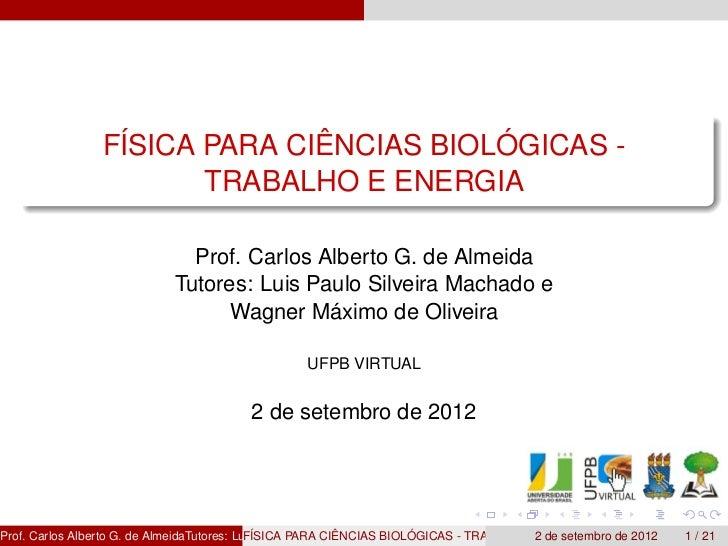 FÍSICA PARA CIÊNCIAS BIOLÓGICAS -                        TRABALHO E ENERGIA                                Prof. Carlos Al...