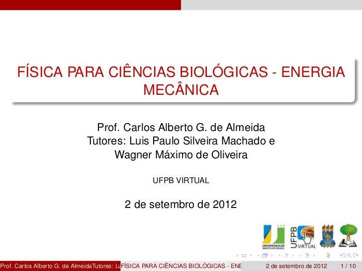 FÍSICA PARA CIÊNCIAS BIOLÓGICAS - ENERGIA                      MECÂNICA                                 Prof. Carlos Alber...