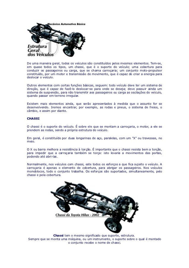 De uma maneira geral, todos os veículos são constituídos pelos mesmos elementos. Tem-se,em quase todos os tipos, um chassi...