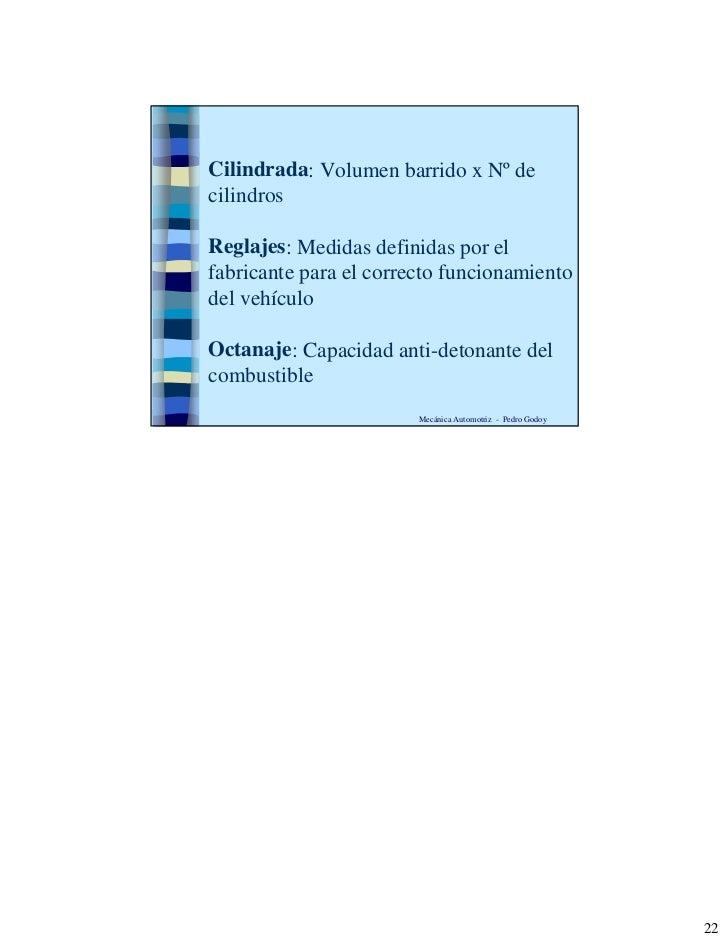 Cilindrada: Volumen barrido x Nº de cilindros  Reglajes: Medidas definidas por el fabricante para el correcto funcionamien...