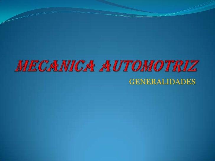 MECANICA AUTOMOTRIZ<br />GENERALIDADES<br />