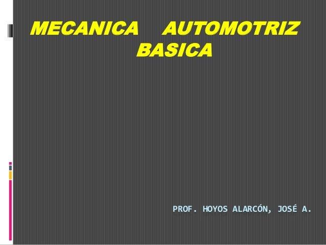 PROF. HOYOS ALARCÓN, JOSÉ A. MECANICA AUTOMOTRIZ BASICA