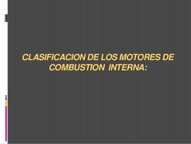 CLASIFICACION DE LOS MOTORES DE COMBUSTION INTERNA: