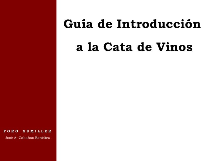 Guía de Introducción  a la Cata de Vinos F O R O  S U M I L L E R José A. Cabañas Benéitez